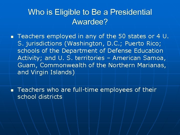 Who is Eligible to Be a Presidential Awardee? n n Teachers employed in any