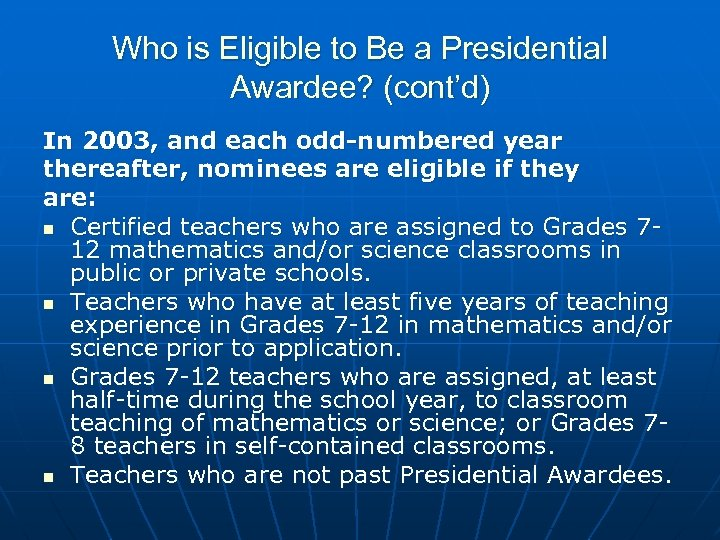Who is Eligible to Be a Presidential Awardee? (cont'd) In 2003, and each odd-numbered