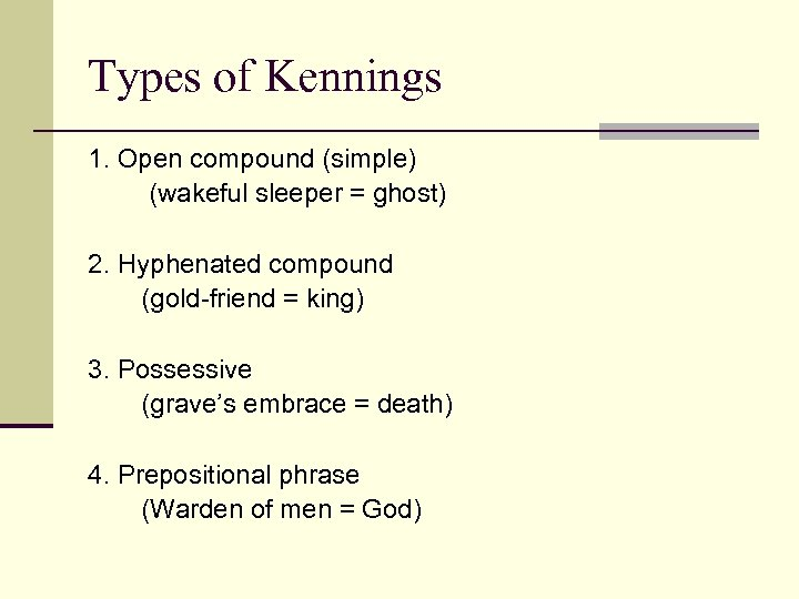 Types of Kennings 1. Open compound (simple) (wakeful sleeper = ghost) 2. Hyphenated compound