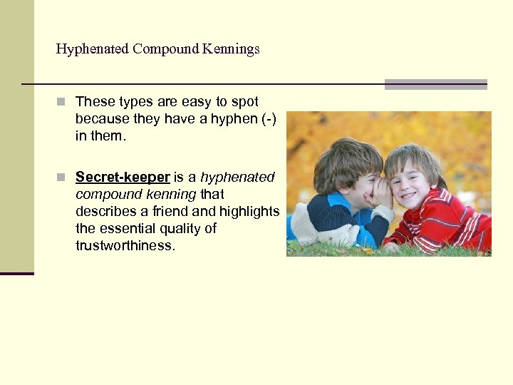 Hyphenated Compound Kennings n These types are easy to spot because they have a