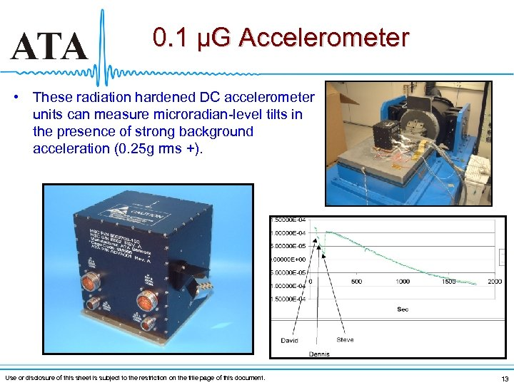 0. 1 μG Accelerometer • These radiation hardened DC accelerometer units can measure microradian-level