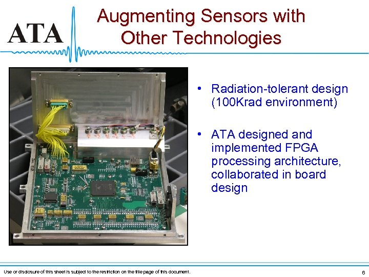 Augmenting Sensors with Other Technologies • Radiation-tolerant design (100 Krad environment) • ATA designed