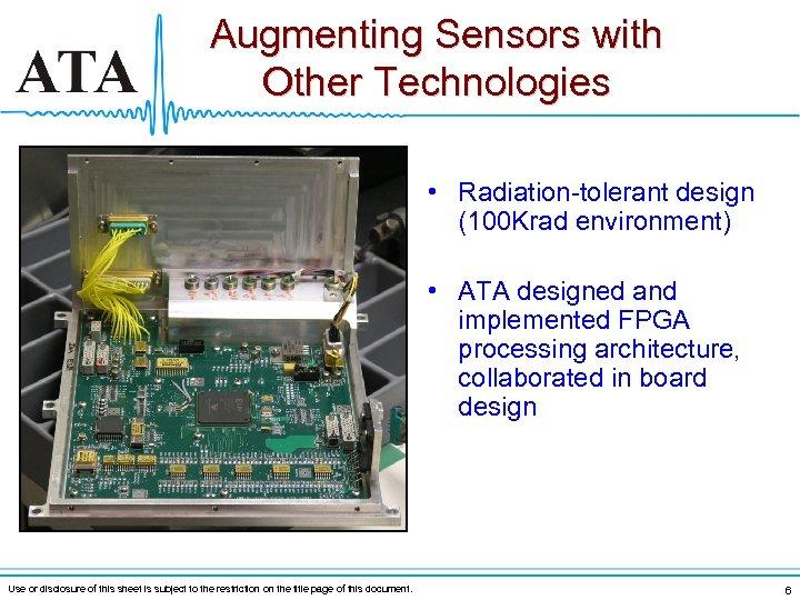 Augmenting Sensors with Other Technologies • Radiation-tolerant design (100 Krad environment) • ATA designed