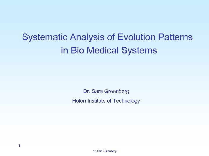 Systematic Analysis of Evolution Patterns in Bio Medical Systems Dr. Sara Greenberg Holon Institute