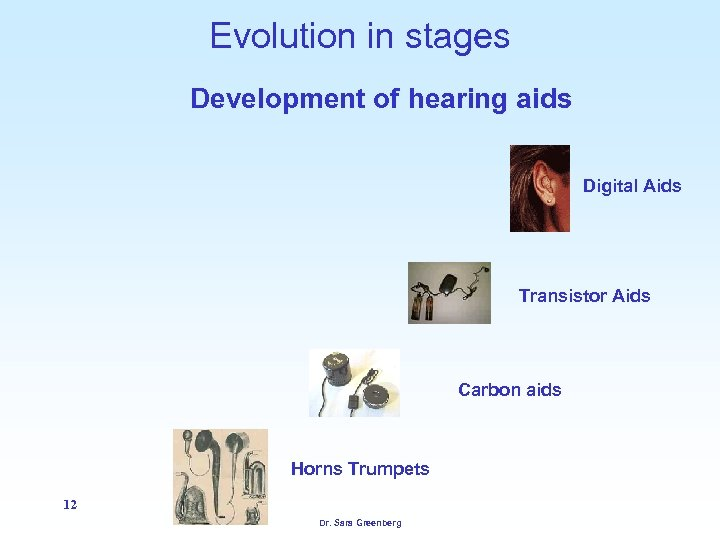 Evolution in stages Development of hearing aids Digital Aids Transistor Aids Carbon aids Horns