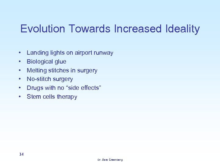 Evolution Towards Increased Ideality • • • Landing lights on airport runway Biological glue