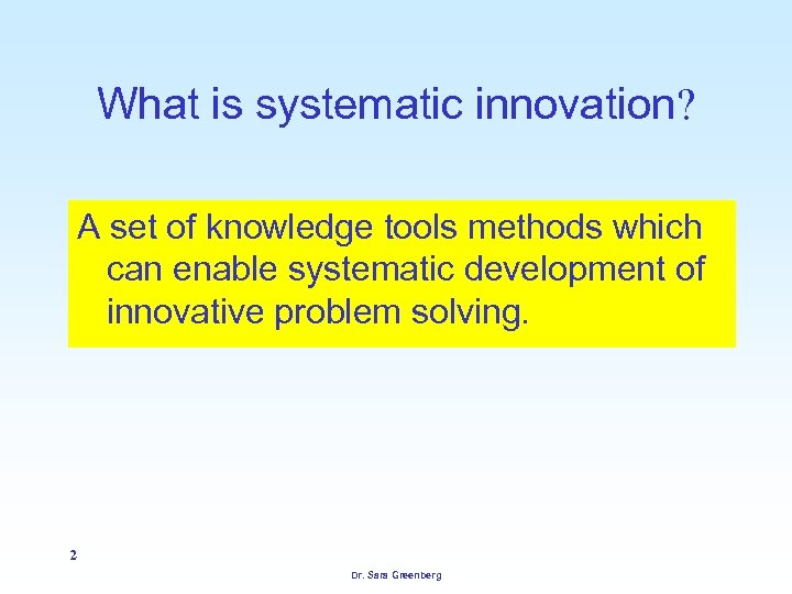 What is systematic innovation? A set of knowledge tools methods which can enable systematic