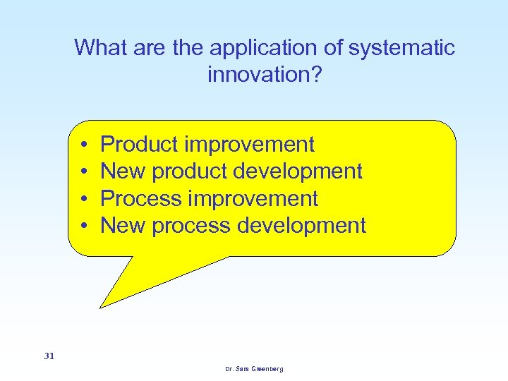 What are the application of systematic innovation? • • Product improvement New product development