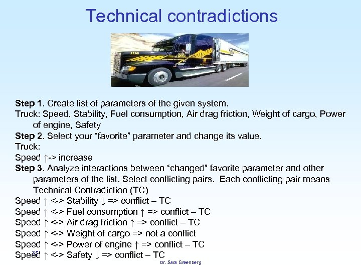 Technical contradictions Step 1. Create list of parameters of the given system. Truck: Speed,