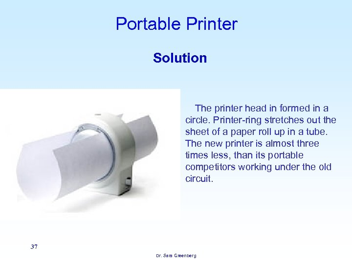 Portable Printer Solution The printer head in formed in a circle. Printer-ring stretches out