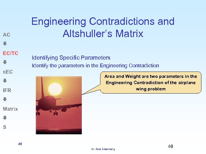 Engineering Contradictions and Altshuller's Matrix AC EC/TC Identifying Specific Parameters Identify the parameters in