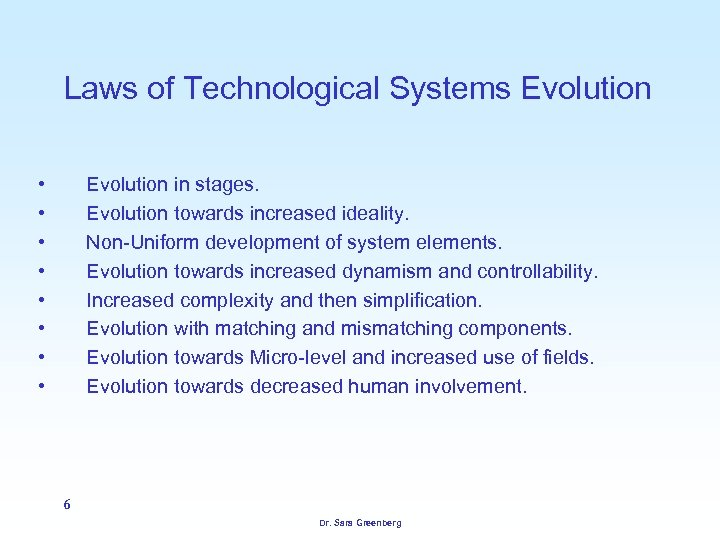 Laws of Technological Systems Evolution • • Evolution in stages. Evolution towards increased ideality.