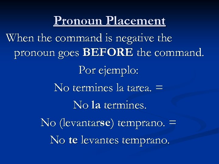 Pronoun Placement When the command is negative the pronoun goes BEFORE the command. Por