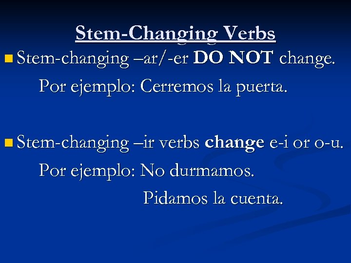 Stem-Changing Verbs n Stem-changing –ar/-er DO NOT change. Por ejemplo: Cerremos la puerta. n