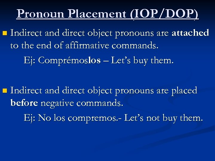 Pronoun Placement (IOP/DOP) n Indirect and direct object pronouns are attached to the end