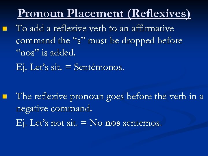 Pronoun Placement (Reflexives) n To add a reflexive verb to an affirmative command the
