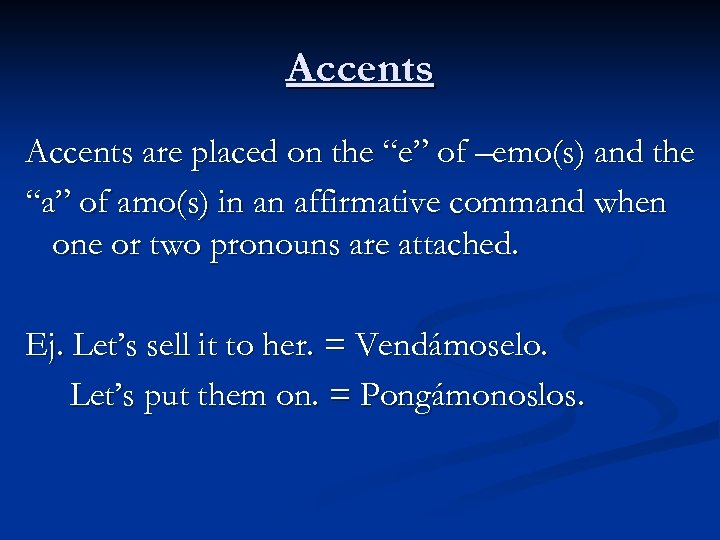 "Accents are placed on the ""e"" of –emo(s) and the ""a"" of amo(s) in"