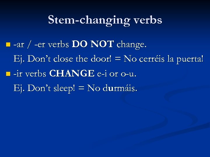 Stem-changing verbs n -ar / -er verbs DO NOT change. Ej. Don't close the