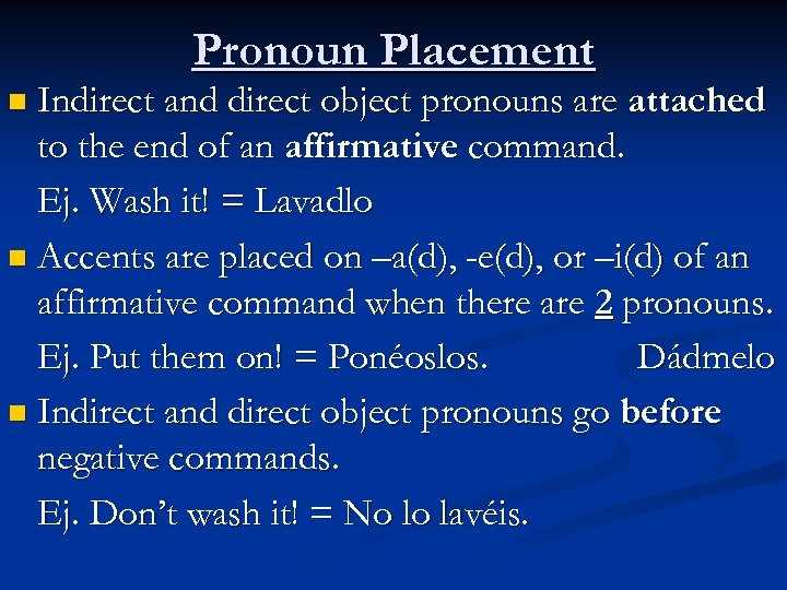 Pronoun Placement n Indirect and direct object pronouns are attached to the end of