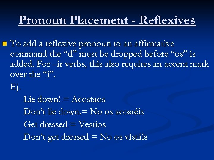 Pronoun Placement - Reflexives n To add a reflexive pronoun to an affirmative command
