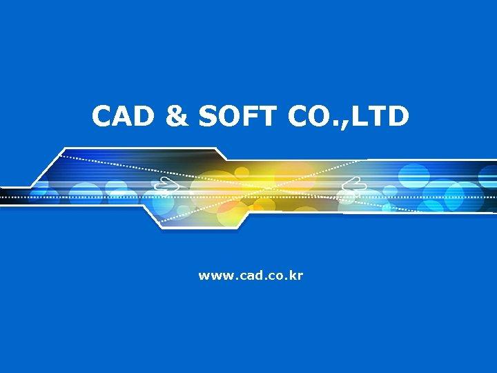 CAD & SOFT CO. , LTD www. cad. co. kr