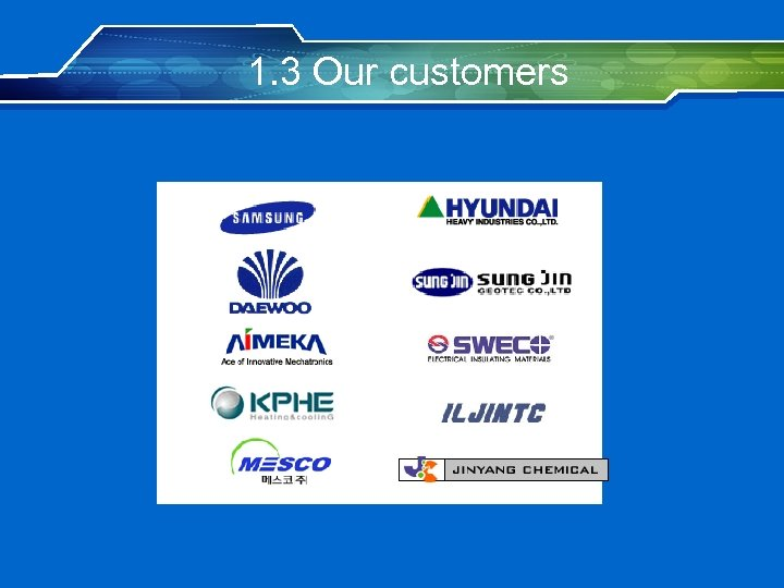1. 3 Our customers