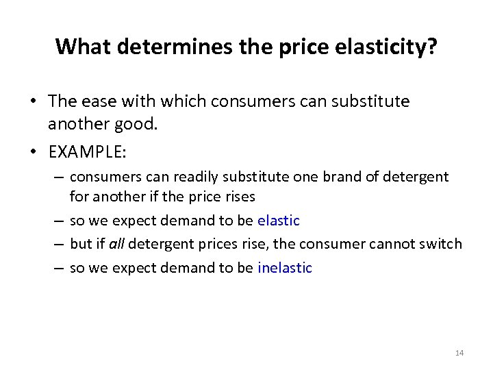 What determines the price elasticity? • The ease with which consumers can substitute another