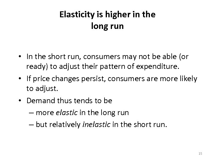 Elasticity is higher in the long run • In the short run, consumers may
