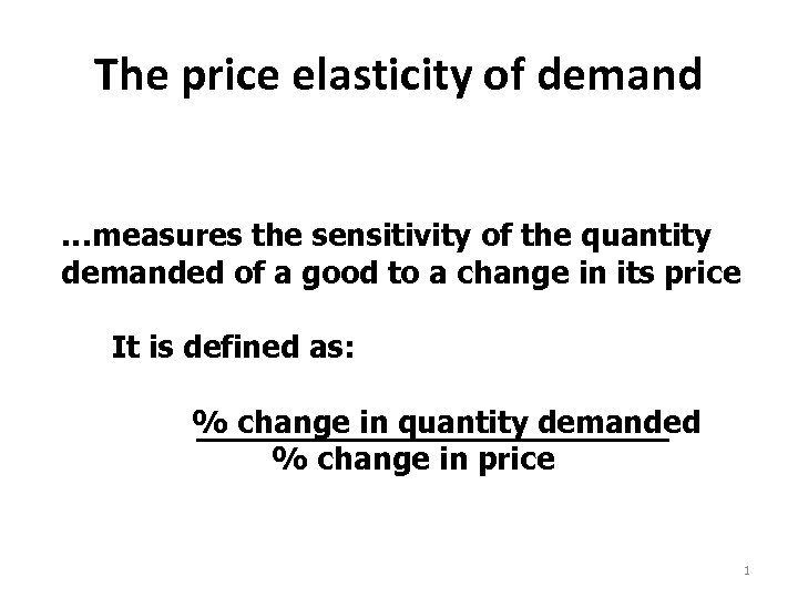 The price elasticity of demand …measures the sensitivity of the quantity demanded of a