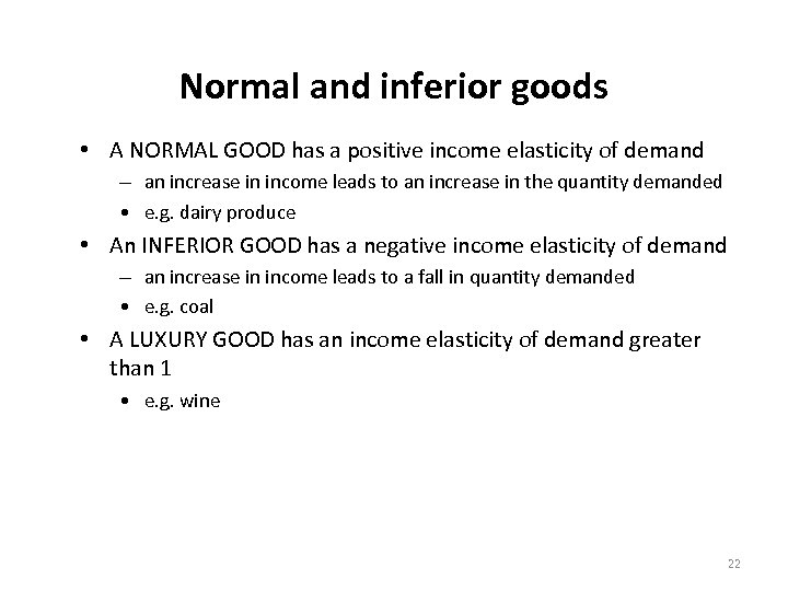 Normal and inferior goods • A NORMAL GOOD has a positive income elasticity of