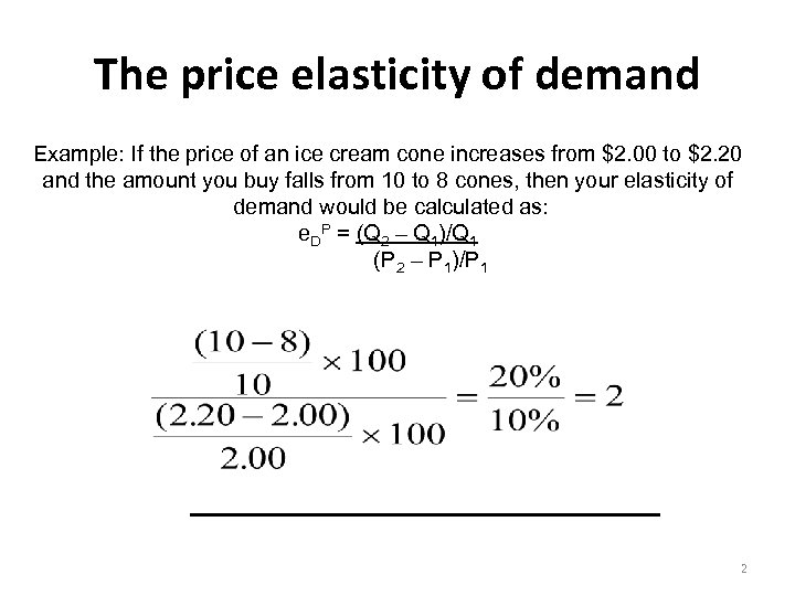 The price elasticity of demand Example: If the price of an ice cream cone