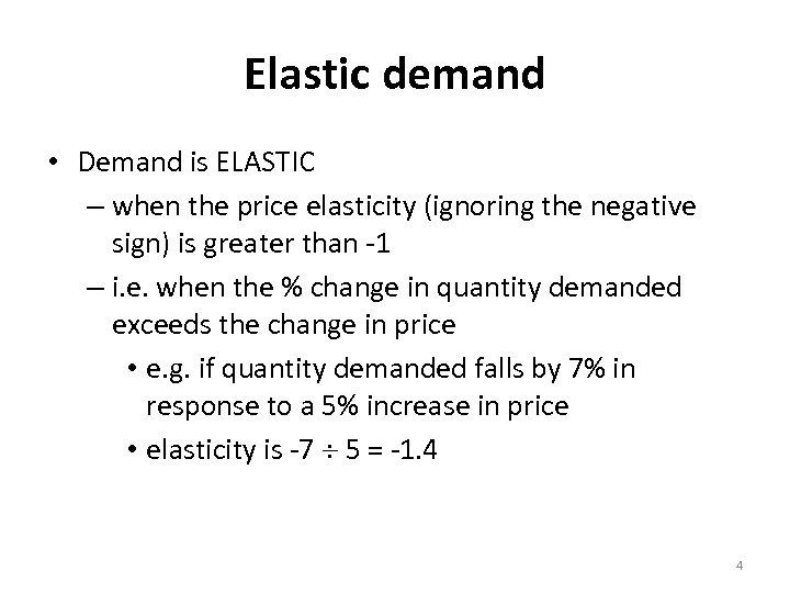 Elastic demand • Demand is ELASTIC – when the price elasticity (ignoring the negative