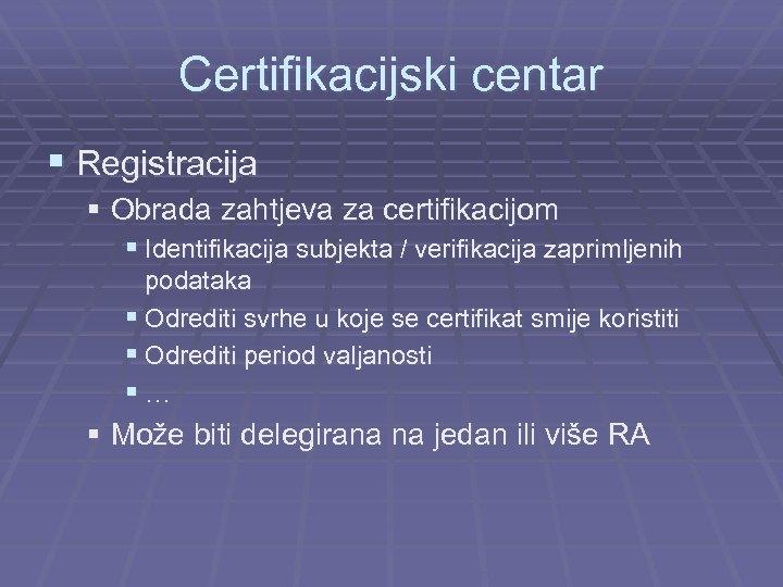 Certifikacijski centar § Registracija § Obrada zahtjeva za certifikacijom § Identifikacija subjekta / verifikacija