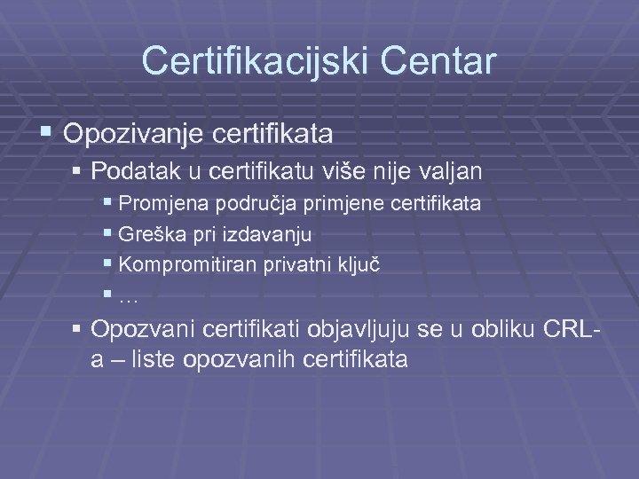 Certifikacijski Centar § Opozivanje certifikata § Podatak u certifikatu više nije valjan § Promjena