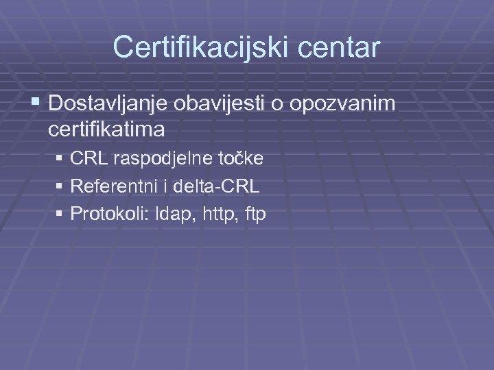 Certifikacijski centar § Dostavljanje obavijesti o opozvanim certifikatima § CRL raspodjelne točke § Referentni