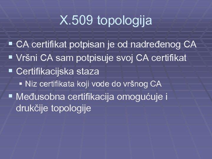 X. 509 topologija § CA certifikat potpisan je od nadređenog CA § Vršni CA