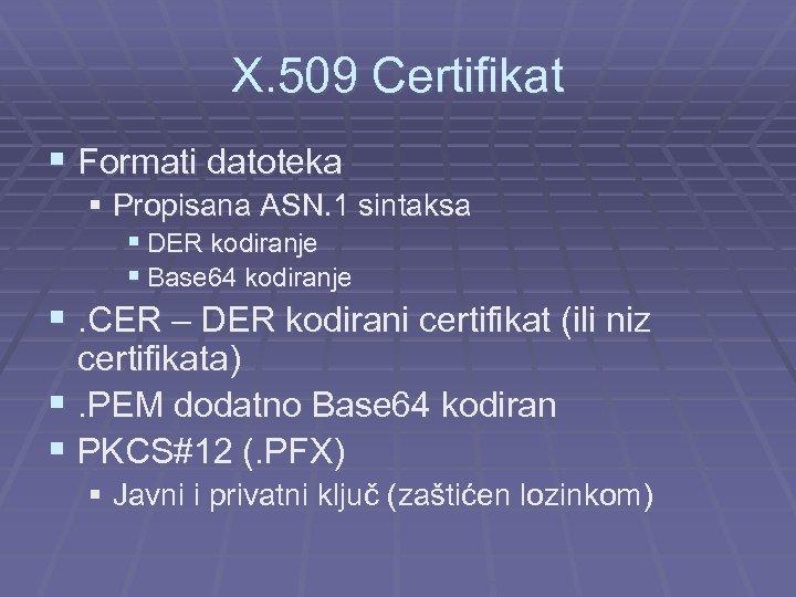 X. 509 Certifikat § Formati datoteka § Propisana ASN. 1 sintaksa § DER kodiranje