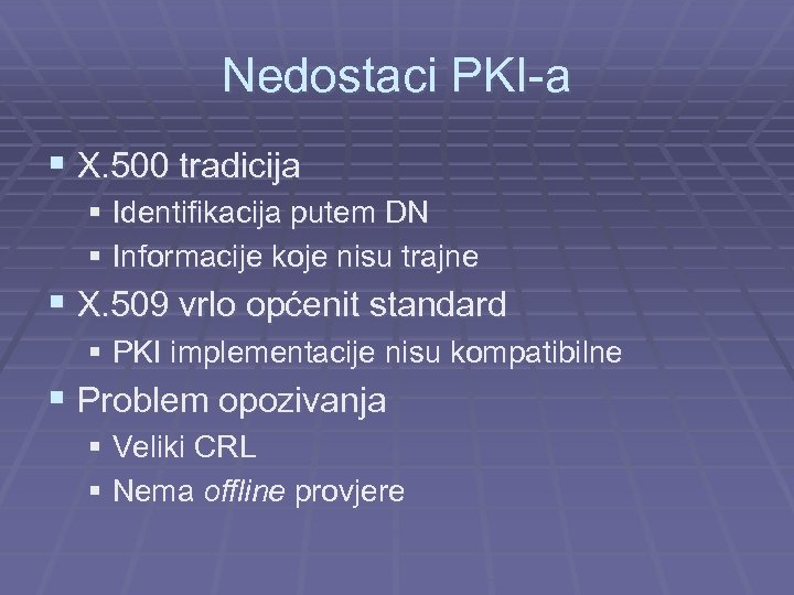 Nedostaci PKI-a § X. 500 tradicija § Identifikacija putem DN § Informacije koje nisu