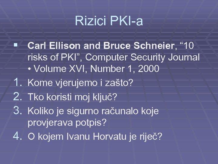 """Rizici PKI-a § Carl Ellison and Bruce Schneier, """" 10 1. 2. 3. 4."""