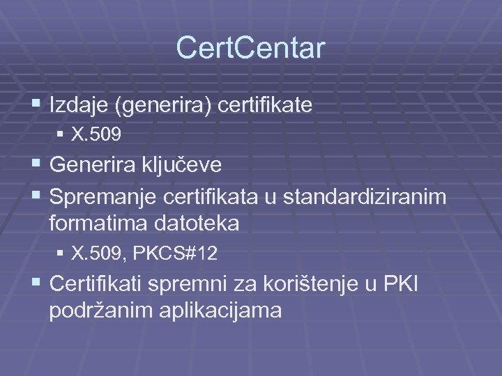 Cert. Centar § Izdaje (generira) certifikate § X. 509 § Generira ključeve § Spremanje