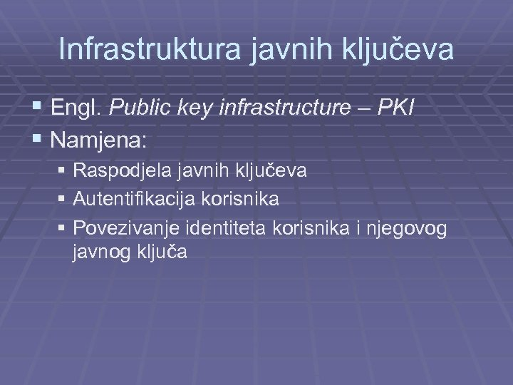 Infrastruktura javnih ključeva § Engl. Public key infrastructure – PKI § Namjena: § Raspodjela
