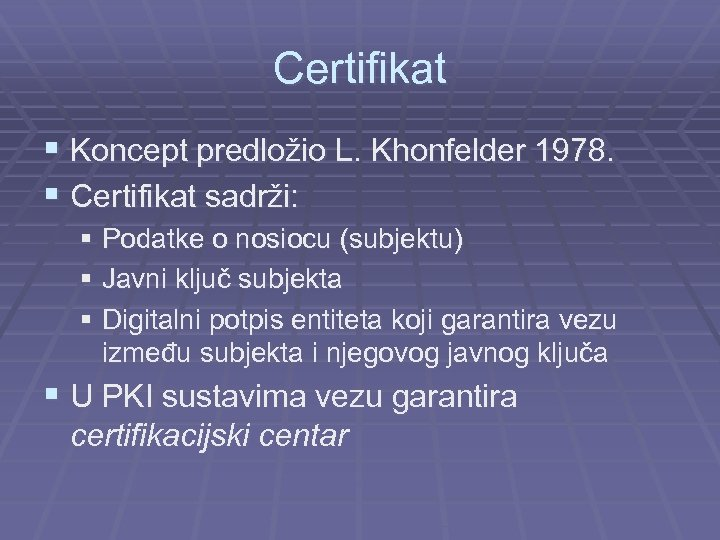 Certifikat § Koncept predložio L. Khonfelder 1978. § Certifikat sadrži: § Podatke o nosiocu