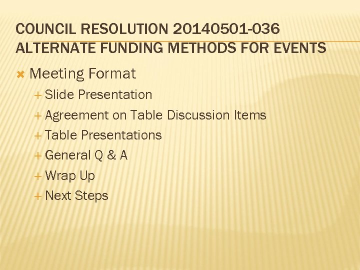 COUNCIL RESOLUTION 20140501 -036 ALTERNATE FUNDING METHODS FOR EVENTS Meeting Slide Format Presentation Agreement