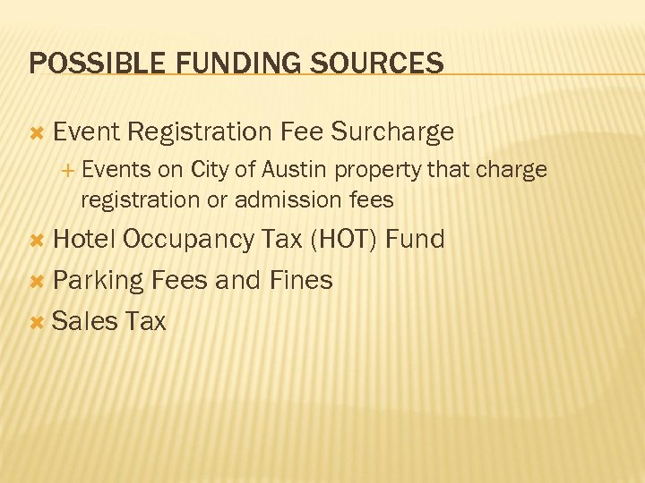 POSSIBLE FUNDING SOURCES Event Registration Fee Surcharge Events on City of Austin property that