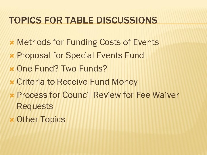 TOPICS FOR TABLE DISCUSSIONS Methods for Funding Costs of Events Proposal for Special Events