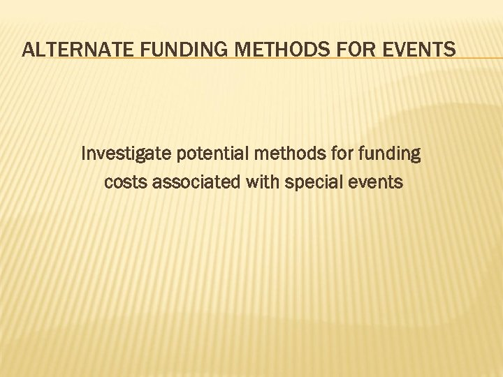 ALTERNATE FUNDING METHODS FOR EVENTS Investigate potential methods for funding costs associated with special