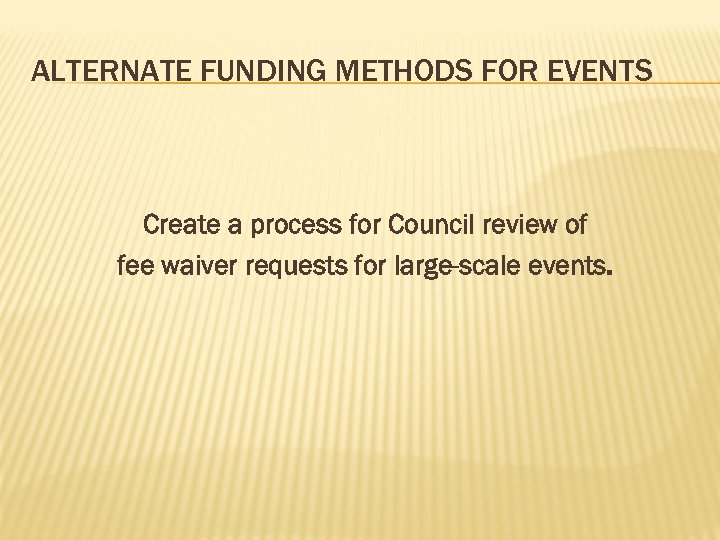 ALTERNATE FUNDING METHODS FOR EVENTS Create a process for Council review of fee waiver