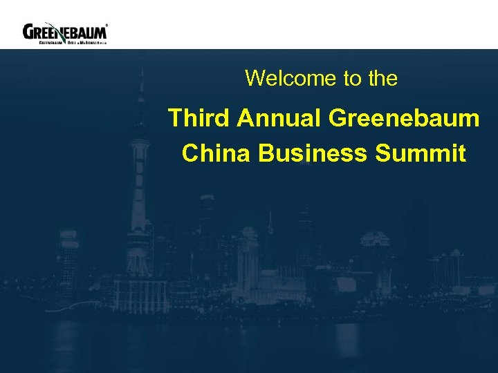 Welcome to the Third Annual Greenebaum China Business Summit