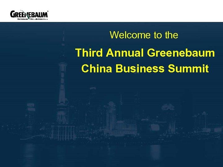 Welcome to the Third Annual Greenebaum China Business Summit