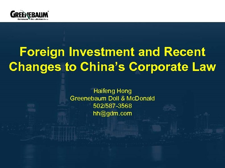 Foreign Investment and Recent Changes to China's Corporate Law Haifeng Hong Greenebaum Doll &